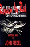 Requiem in Red : Death of the Soviet Empire, Riedel, John W., 0880334630