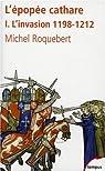 L'épopée cathare : Tome 1, L'invasion 1198-1212 par Roquebert