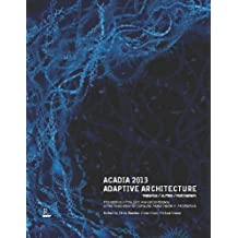 ACADIA 2013 Adaptive Architecture: Proceedings of the 33rd Annual Conference of the Association for Computer Aided Design in Architecture