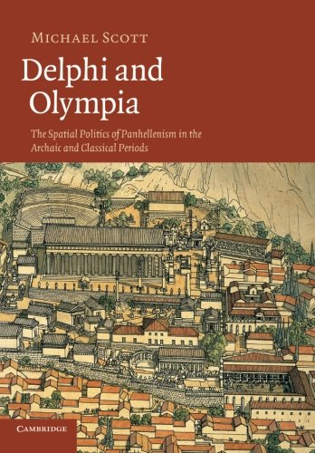Delphi and Olympia: The Spatial Politics Of Panhellenism In The Archaic And Classical Periods