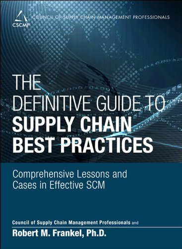 The Definitive Guide to Supply Chain Best Practices: Comprehensive Lessons and Cases in Effective SCM (Council of Supply Chain Management Professionals) (Supply Chain Best Practices)