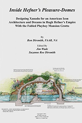 Inside Hefner's Pleasure-Domes: Designing Xanadu for an American Icon - Architecture andDreams in Hugh Hefner's Empire (Architecture and Landscape in Harmony with Nature Book 3)