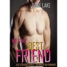 Me & My Best Friend: Gay Romance M M (JUST A QUICKIE SERIES - 30-MINUTE GAY ROMANCE M/M READS Book 50)