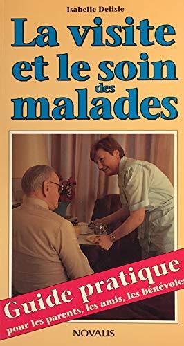 La Visite et Le soin Des Malades. Guide Pratique Pour les Parents, Les Amis, Les Bénéboles Isabelle DELISLE