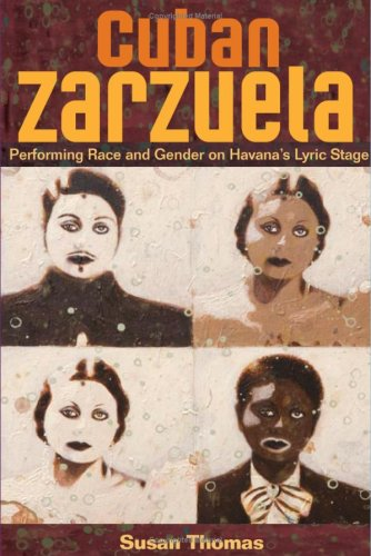 Cuban Zarzuela: Performing Race and Gender on Havana's Lyric Stage