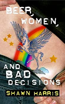 Beer, Women, and Bad Decisions - An Interactive Book for Adults (Choose The Ending Books 1) by [Harris, Shawn, Peteranetz, Jay]