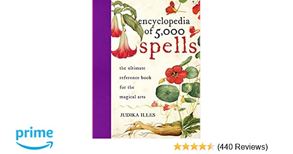 Encyclopedia of 5, 000 Spells: Judika Illes: 9780061711237: Amazon.com: Books