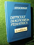 Difficult Diagnosis in Pediatrics, Stockman, 0721624723