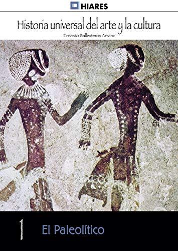El Paleolítico (Historia Universal del Arte y la Cultura nº 1)