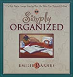 Simply Organized: The Life You've Always Searched For...but Were Too Cluttered to Find