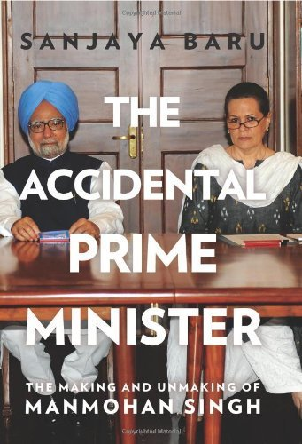 The Accidental Prime Minister: The Making and Unmaking of Manmohan Singh by Sanjaya Baru(March 20, 2014) Hardcover