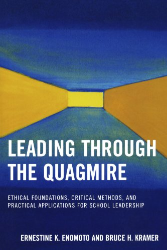 Leading Through the Quagmire: Ethical Foundations, Critical Methods, and Practical Applications for School Leadership