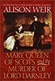 Mary, Queen of Scots and the Murder of Lord Darnley, Alison Weir, 034543658X
