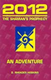 2012 the Shaman's Prophecy, D. Rhoades Hoskins, 0970683103