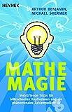 Mathe-Magie: Verblüffende Tricks für blitzschnelles Kopfrechnen und ein phänomenales Zahlengedächtnis