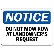 OSHA Notice Signs - Do Not Mow Row at Landowner'S Request Sign | Extremely Durable Made in The USA Signs or Heavy Duty Vinyl Label | Protect Your Construction Site, Warehouse & Business