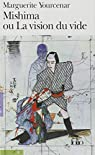 Mishima, ou La vision du vide par Marguerite Yourcenar