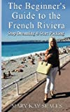 img - for The Beginner's Guide to the French Riviera: Stop Dreaming & Start Packing book / textbook / text book