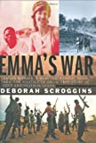 Emma s War: An aid worker, a warlord, radical Islam, and the politics of oil--a true story of love and death in Sudan