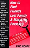 How to Find Friends, Lost Family, and Missing Persons, Eric Moore, 0966088301