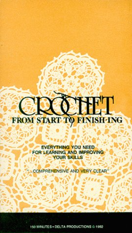Crochet From Start To Finishing: Everything You Need For Learning and Improving Your Skills [VHS]