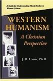 Western Humanism-A Christian Perspective, John D. Carter, 0974005398