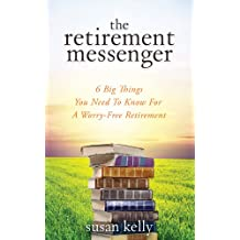 The Retirement Messenger: 6 Big Things You Need To Know For A Worry-free Retirement (Canada Book 1)
