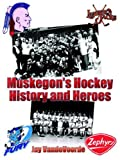 Muskegon's Hockey History and Heroes
