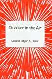 Disaster in the Air, Edgar A. Haine, 0845347772
