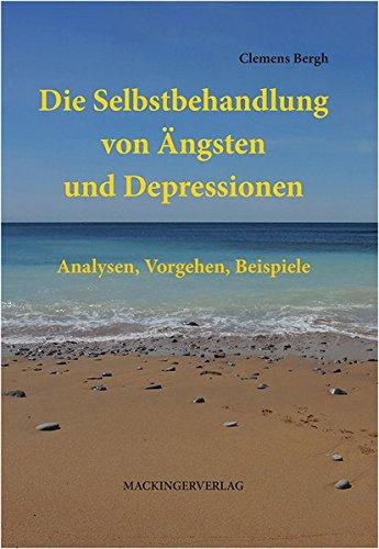 Die Selbstbehandlung von Ängsten und Depressionen: Analysen, Vorgehen, Beispiele