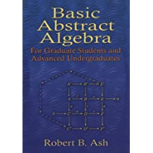 Basic Abstract Algebra: For Graduate Students and Advanced Undergraduates (Dover Books on Mathematics)
