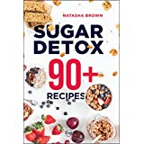 "Sugar Detox. 90+ Recipes: Overcome your sugar craving with these great ""bad"" sugar free recipes! (Weight Loss Book 3)"