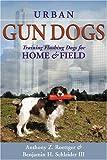 Urban Gun Dogs, Benjamin H. Schleider and Anthony Z. Roettger, 1594110506