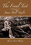 The Final Test - A Biography of James Ball Naylor, Theresa Marie Flaherty, 0983234248