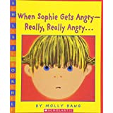 When Sophie Gets Angry--Really, Really Angry… (Scholastic Bookshelf)