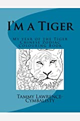 I'm a Tiger - Year of the Tiger: My Chinese Zodiac Colouring Book