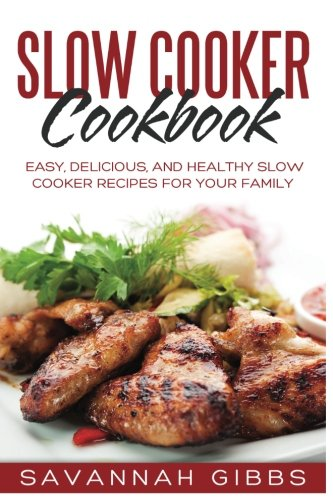 Slow-Cooker-Cookbook-Easy-Delicious-and-Healthy-Slow-Cooker-Recipes-for-Your-Family