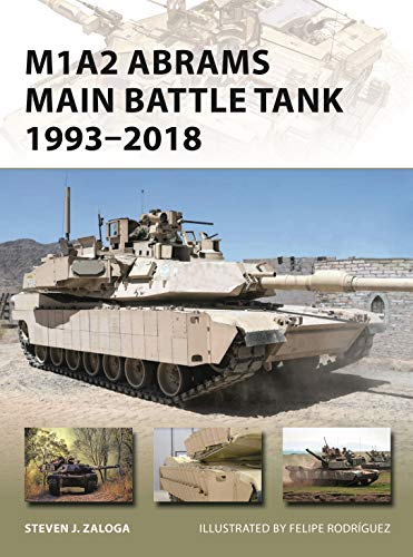 - M1A2 Abrams Main Battle Tank 1993-2018 (New Vanguard Book 268)