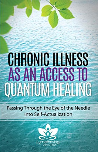 Chronic Illness as an Access to Quantum Healing: Passing Through the Eye of the Needle into Self-Actualization