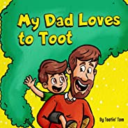 My Dad Loves to Toot: A Funny Rhyming Story Book About Farts For Fathers and Their Kids, Fun Read Aloud Childr
