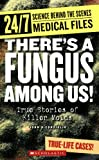 Theres a Fungus Among Us!: True Stories of Killer Molds (24/7: Science Behind the Scenes: Medical Files)