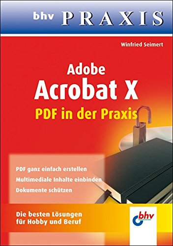 Adobe Acrobat X - PDF in der Praxis (bhv Praxis)