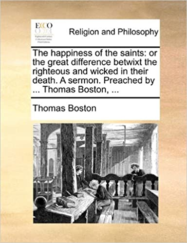 Book The happiness of the saints: or the great difference betwixt the righteous and wicked in their death. A sermon. Preached by ... Thomas Boston, ...
