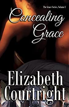 Concealing Grace (The Grace Series Book 1) by [Courtright, Elizabeth]