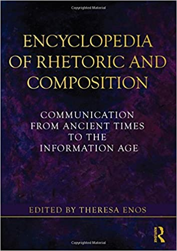 Encyclopedia of Rhetoric and Composition: Communication from Ancient Times to the Information Age