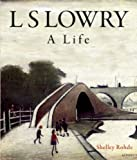 img - for L.S. Lowry: A Life (H Books) by Shelley Rohde (2007-05-01) book / textbook / text book