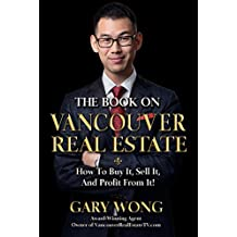 Real Estate:  The Book On Vancouver Real Estate: How To Buy It, Sell It, And PROFIT From It!