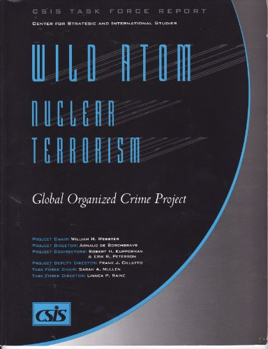 Wild Atom: Nuclear Terrorism : Global Organized Crime Project (Csis Task Force Report)