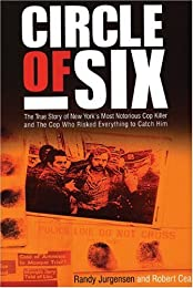 Circle of Six: The True Story of New York's Most Notorious Cop-Killer and The Cop Who Risked Everything to Catch Him