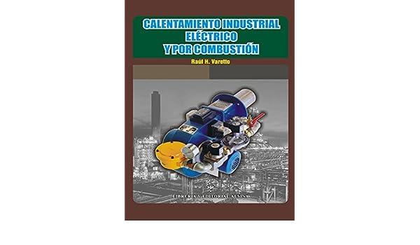 Calentamiento industrial electrico y por combustion: Volume 1 ...